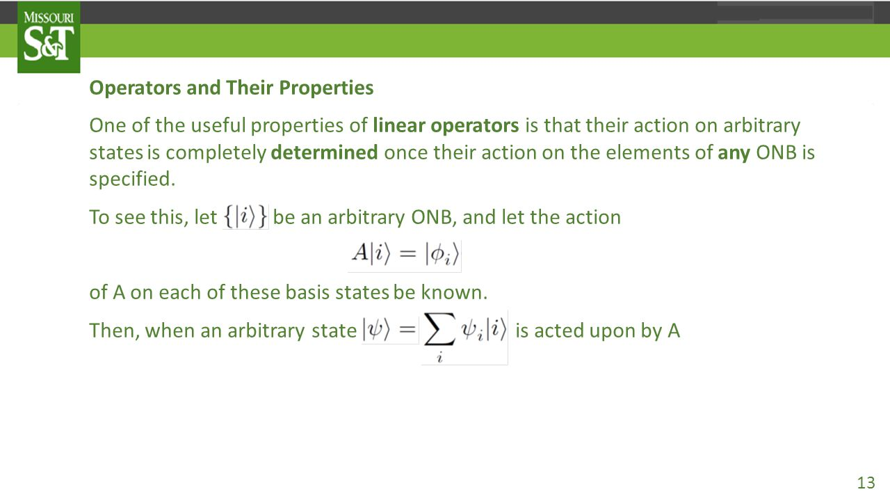 Operators and Their Properties One of the useful properties of linear operators is that their action on arbitrary states is completely determined once their action on the elements of any ONB is specified.