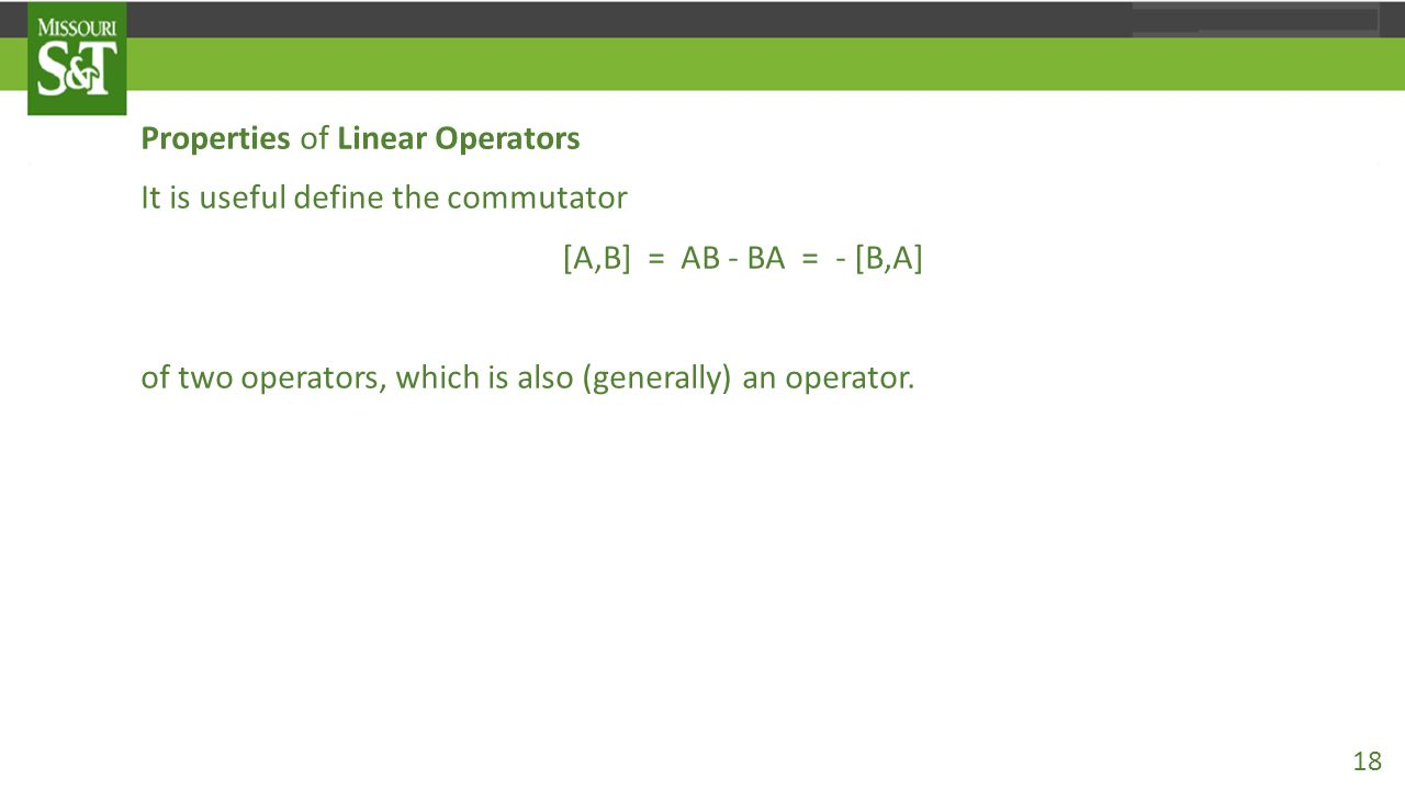 Properties of Linear Operators It is useful define the commutator [A,B] = AB - BA = - [B,A] of two operators, which is also (generally) an operator.