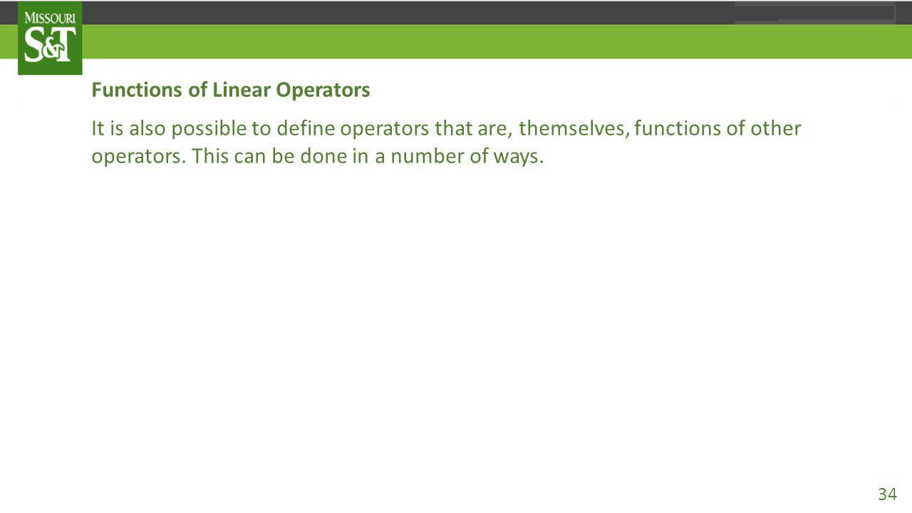 Functions of Linear Operators It is also possible to define operators that are, themselves, functions of other operators.
