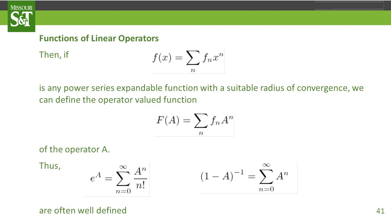 Functions of Linear Operators Then, if is any power series expandable function with a suitable radius of convergence, we can define the operator valued function of the operator A.