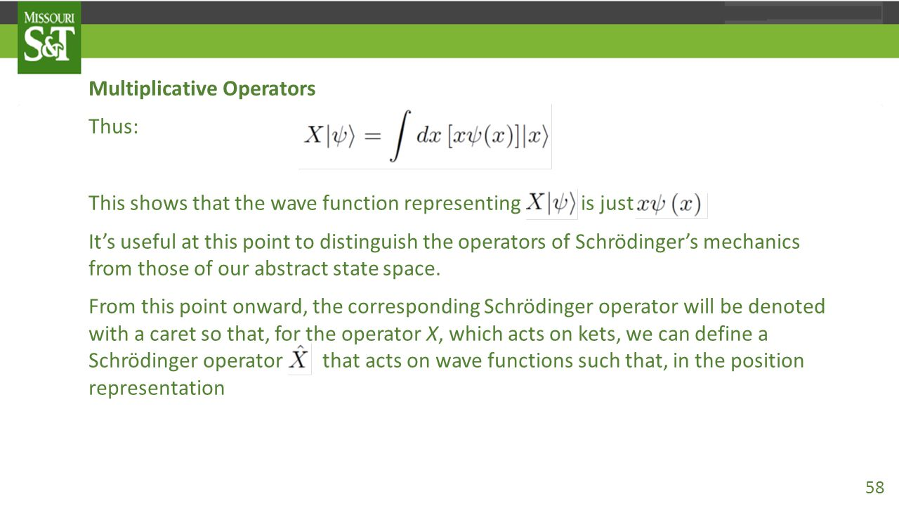 Multiplicative Operators Thus: This shows that the wave function representing X|ψ 〉 is just xψ(x).