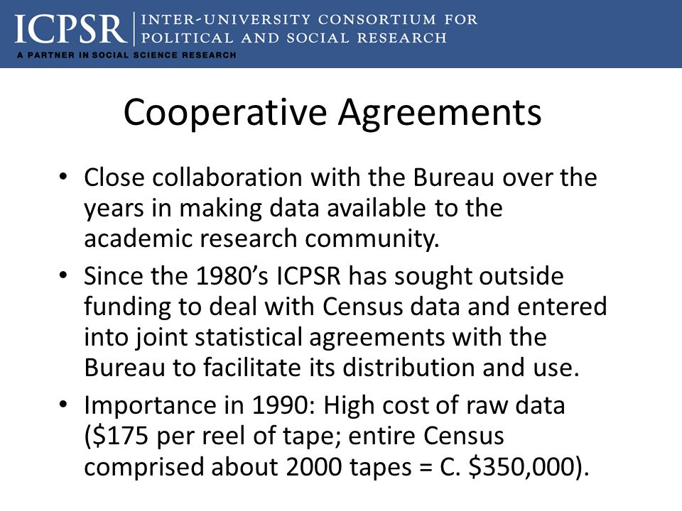Cooperative Agreements Close collaboration with the Bureau over the years in making data available to the academic research community.