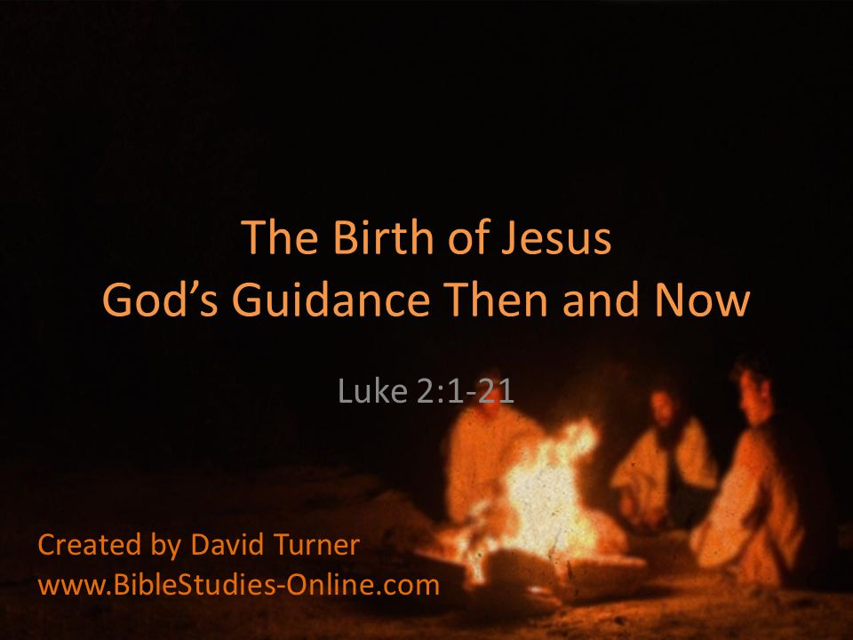 The Birth of Jesus God's Guidance Then and Now Luke 2:1-21 Created by David Turner
