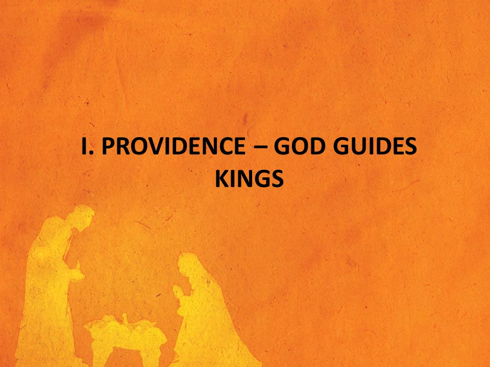 I. PROVIDENCE – GOD GUIDES KINGS