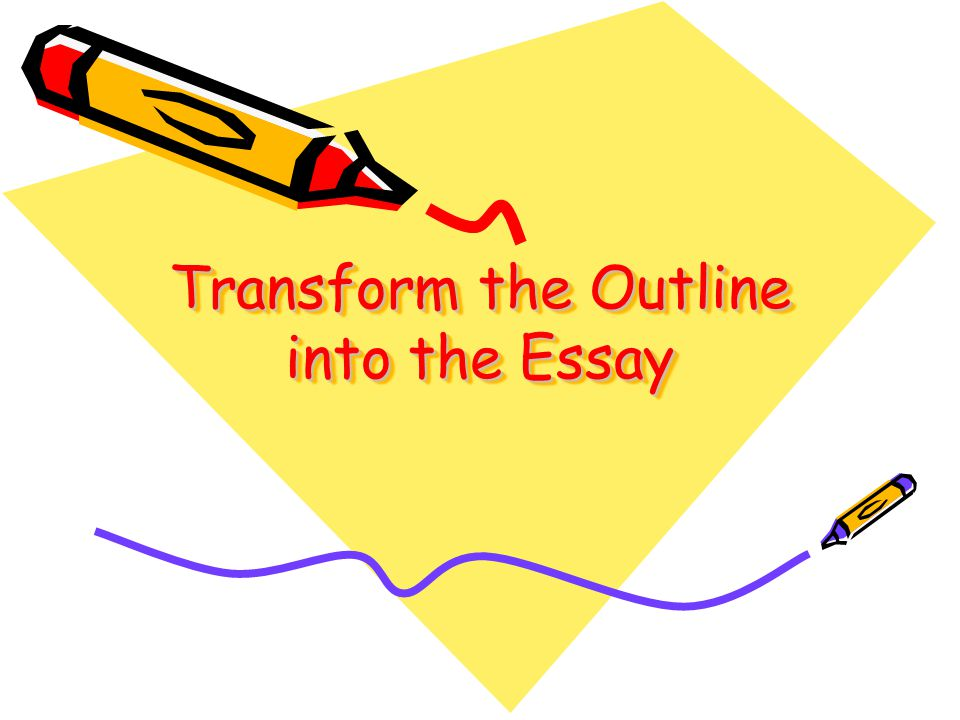 Transform the Outline into the Essay