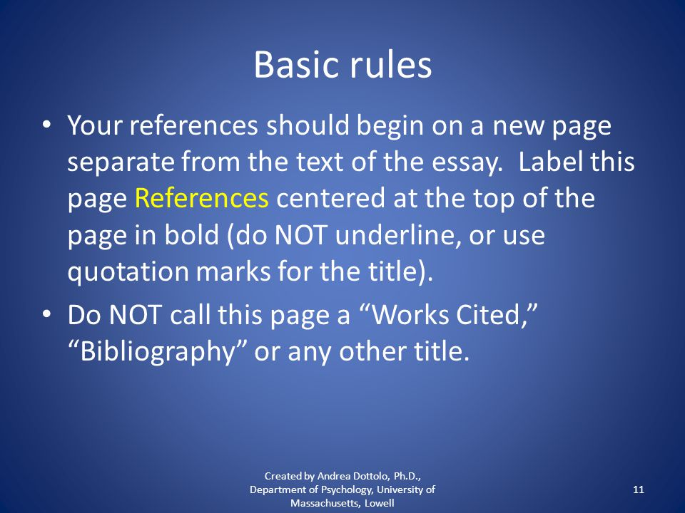 Basic rules Your references should begin on a new page separate from the text of the essay.