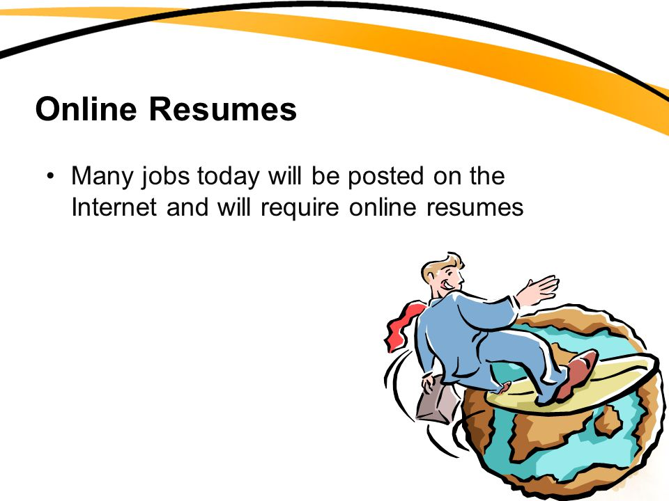 Online Resumes Many jobs today will be posted on the Internet and will require online resumes