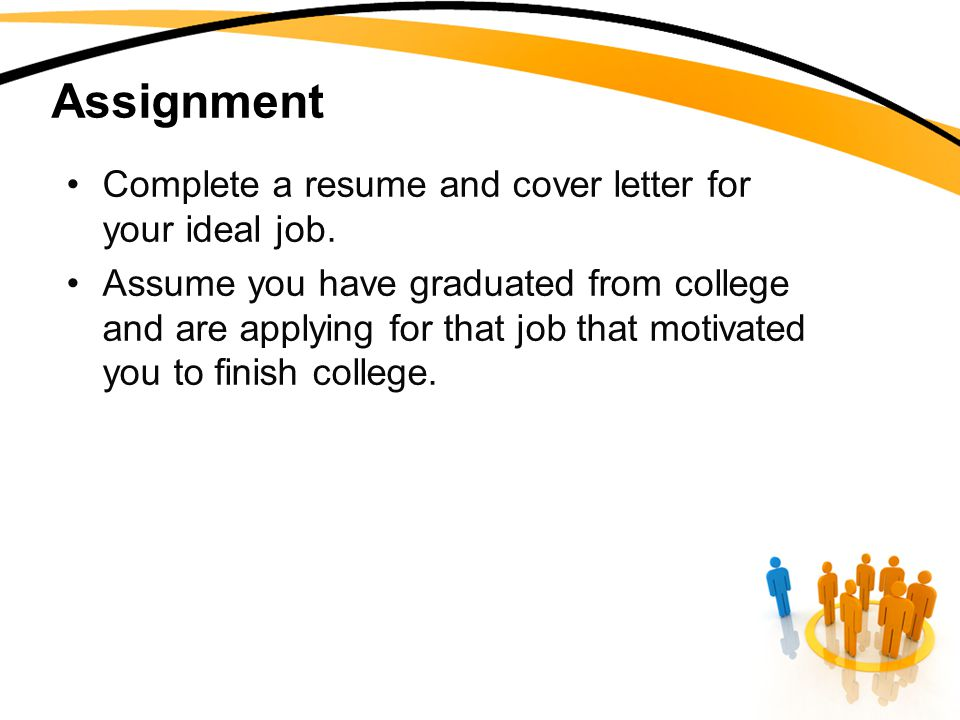 Assignment Complete a resume and cover letter for your ideal job.