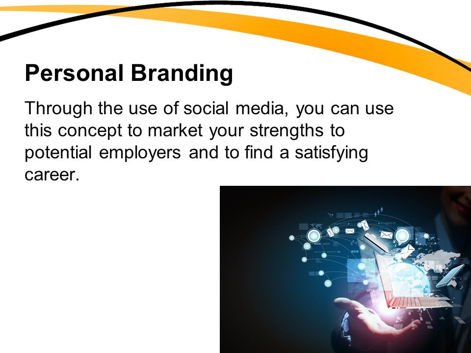 Personal Branding Through the use of social media, you can use this concept to market your strengths to potential employers and to find a satisfying career.