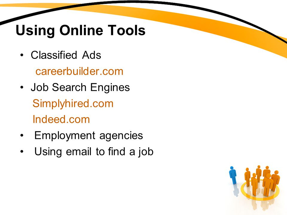 Using Online Tools Classified Ads careerbuilder.com Job Search Engines Simplyhired.com Indeed.com Employment agencies Using  to find a job