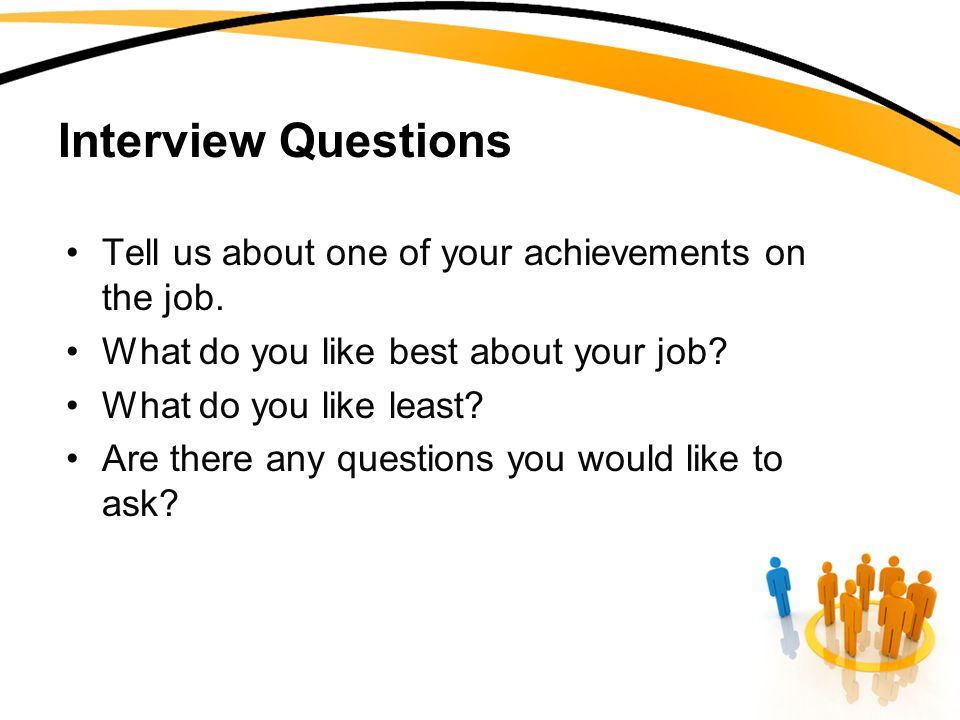 Interview Questions Tell us about one of your achievements on the job.