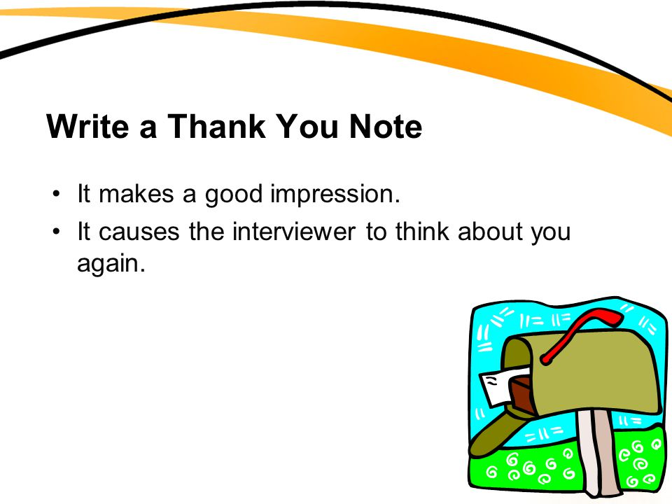 Write a Thank You Note It makes a good impression.