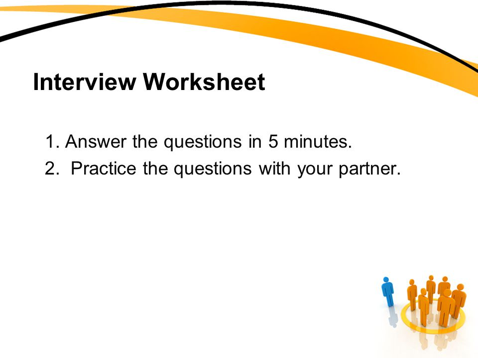 Interview Worksheet 1. Answer the questions in 5 minutes.