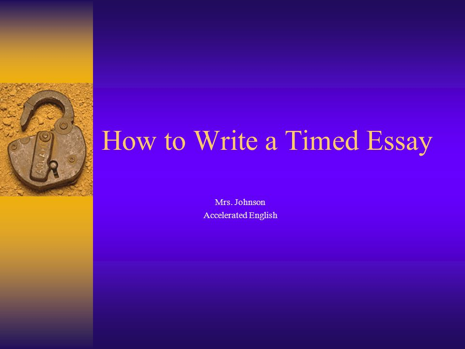 How to Write a Timed Essay Mrs. Johnson Accelerated English