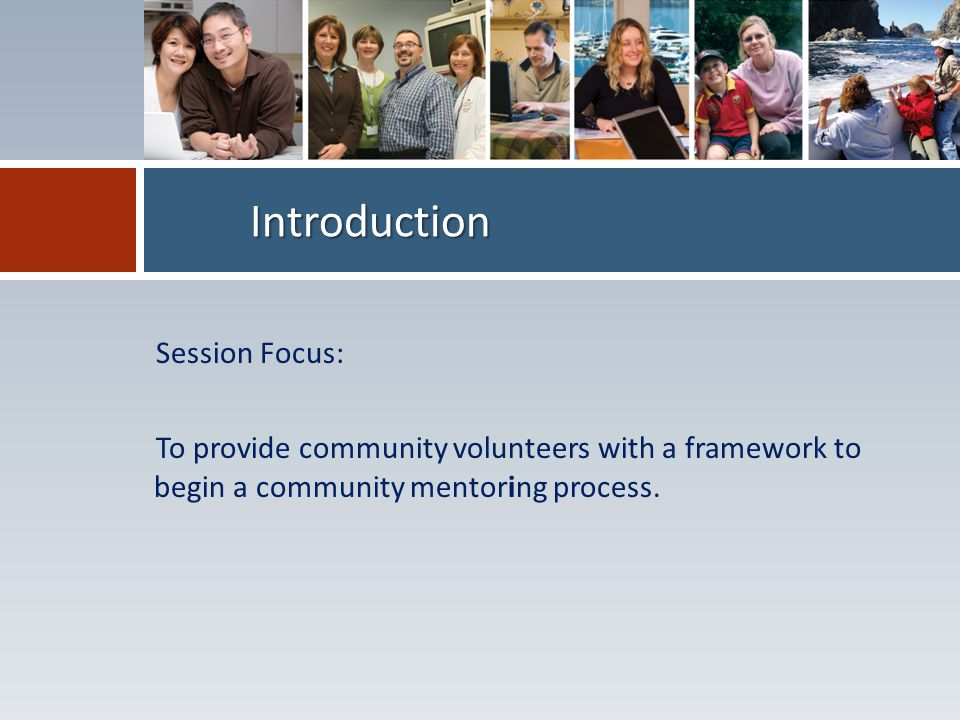 Session Focus: To provide community volunteers with a framework to begin a community mentoring process.