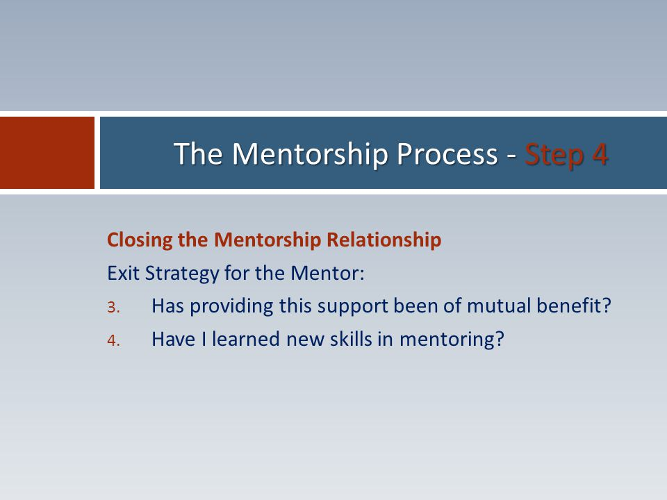 Closing the Mentorship Relationship Exit Strategy for the Mentor: 3.