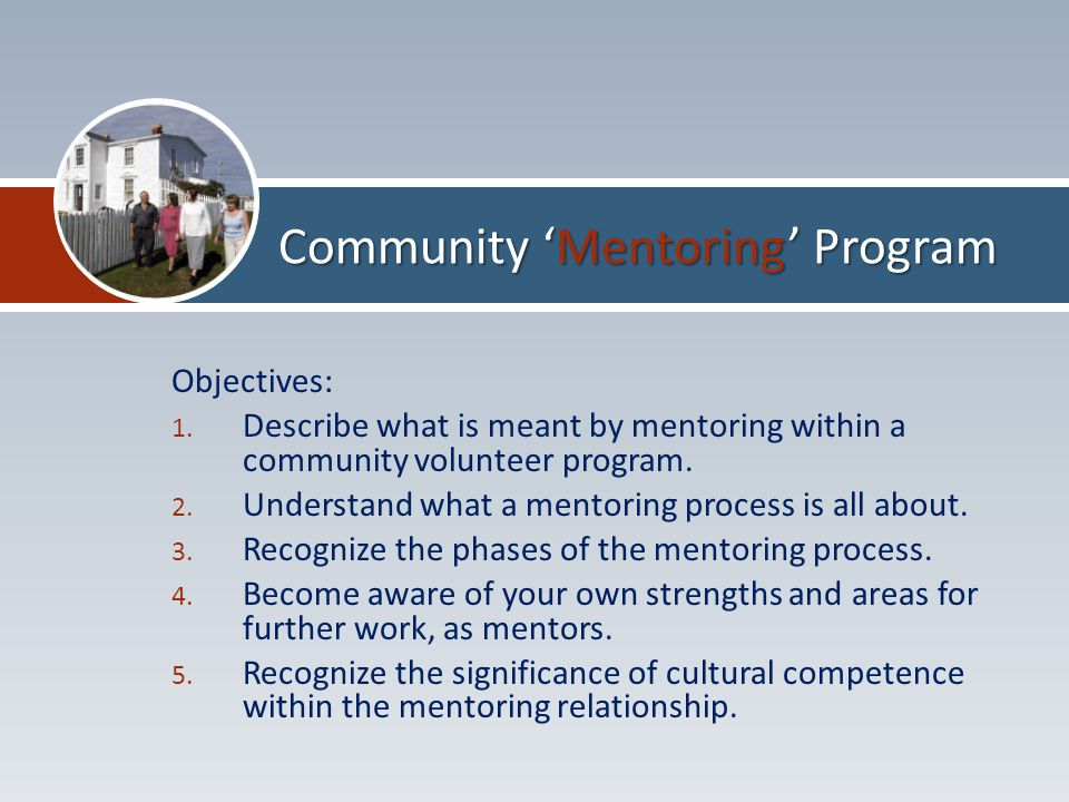 Objectives: 1. Describe what is meant by mentoring within a community volunteer program.