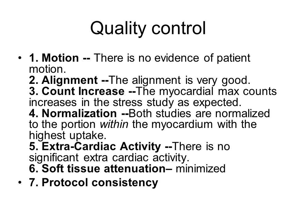 Quality control 1. Motion -- There is no evidence of patient motion.