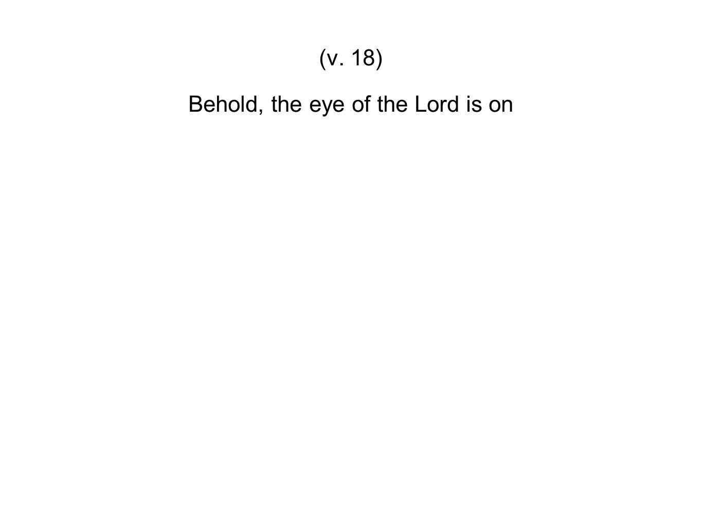 Behold, the eye of the Lord is on
