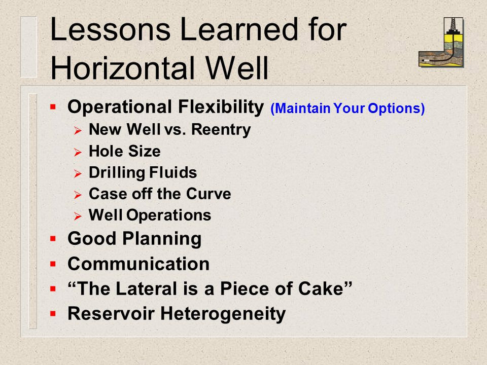 Lessons Learned for Horizontal Well  Operational Flexibility (Maintain Your Options)  New Well vs.