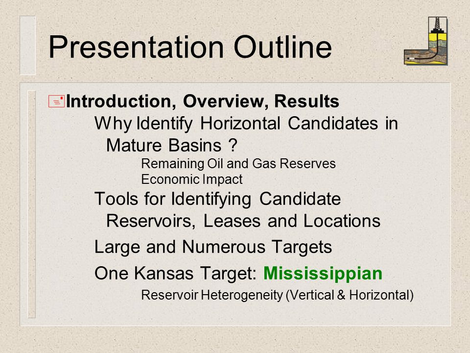 Presentation Outline + Introduction, Overview, Results Why Identify Horizontal Candidates in Mature Basins .
