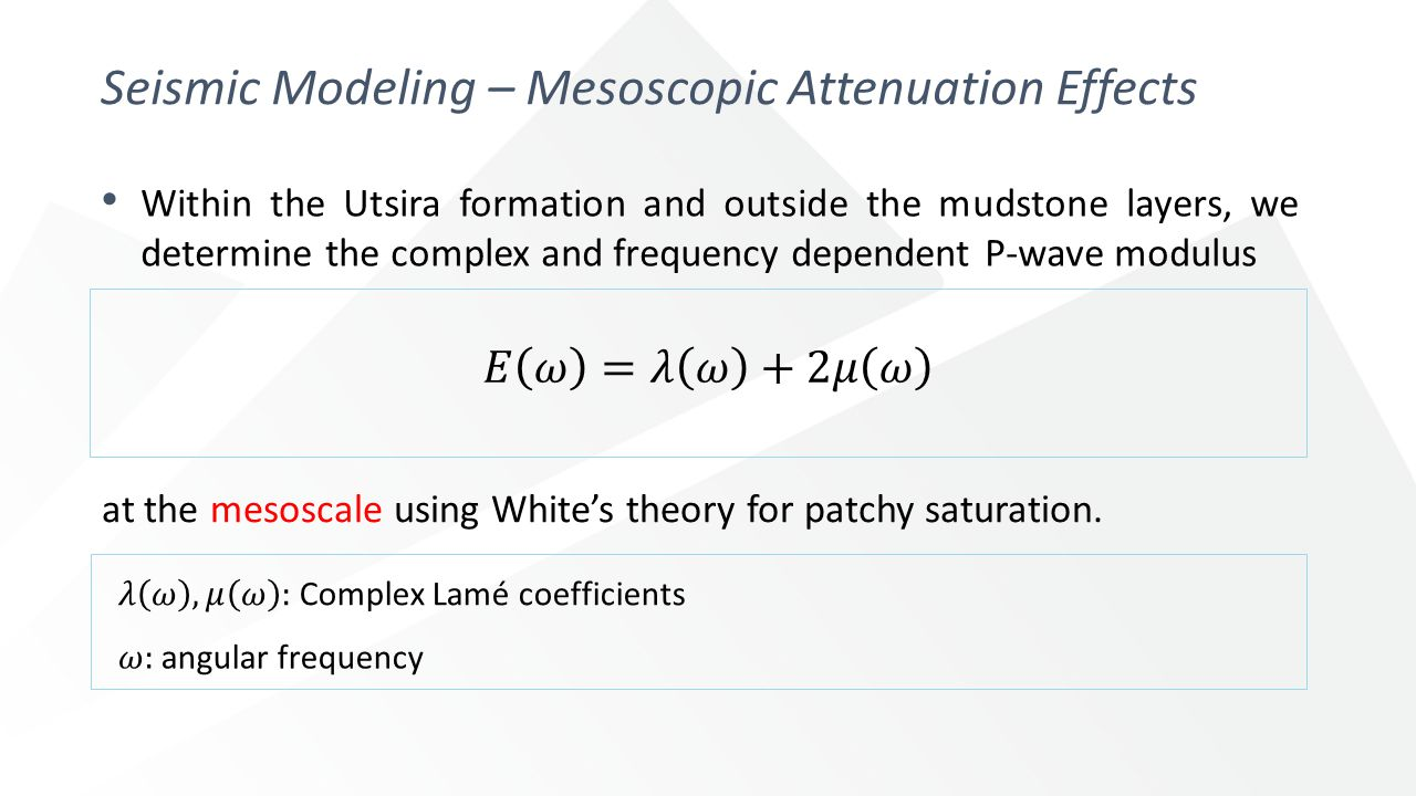 Seismic Modeling – Mesoscopic Attenuation Effects Within the Utsira formation and outside the mudstone layers, we determine the complex and frequency dependent P-wave modulus at the mesoscale using White's theory for patchy saturation.