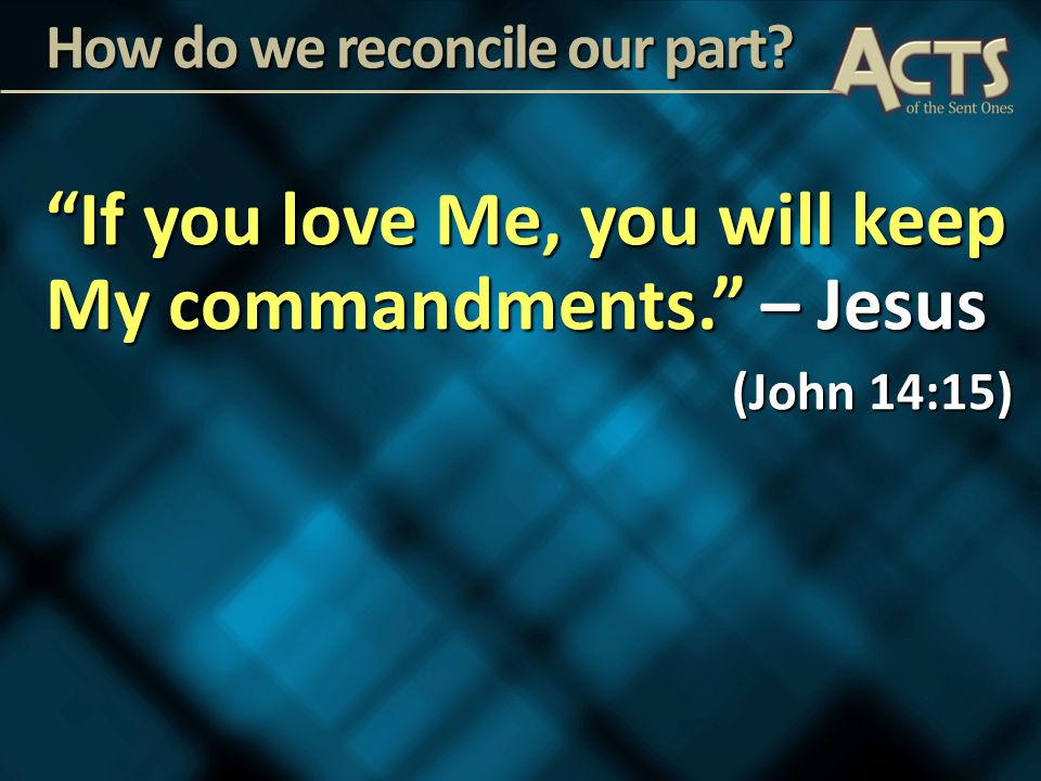 If you love Me, you will keep My commandments. – Jesus (John 14:15) How do we reconcile our part