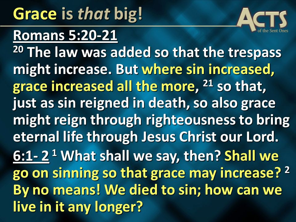 Romans 5: The law was added so that the trespass might increase.