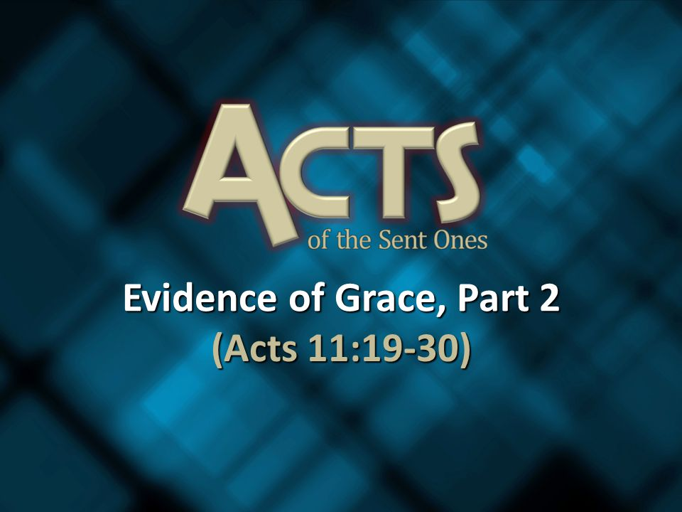 Evidence of Grace, Part 2 (Acts 11:19-30)