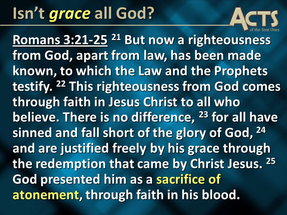Romans 3: But now a righteousness from God, apart from law, has been made known, to which the Law and the Prophets testify.