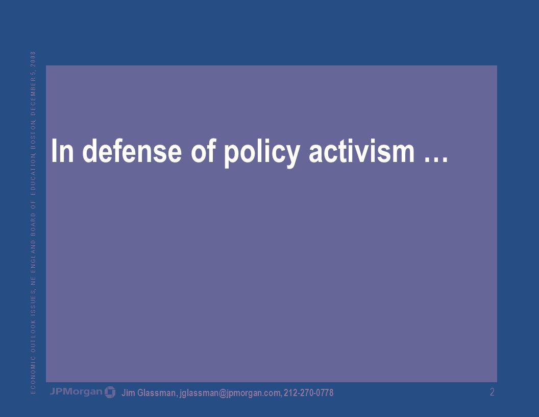 E C O N O M I C O U T L O O K I S S U E S, N E E N G L A N D B O A R D O F E D U C A T I O N, B O S T O N, D E C E M B E R 5, Jim Glassman, In defense of policy activism …
