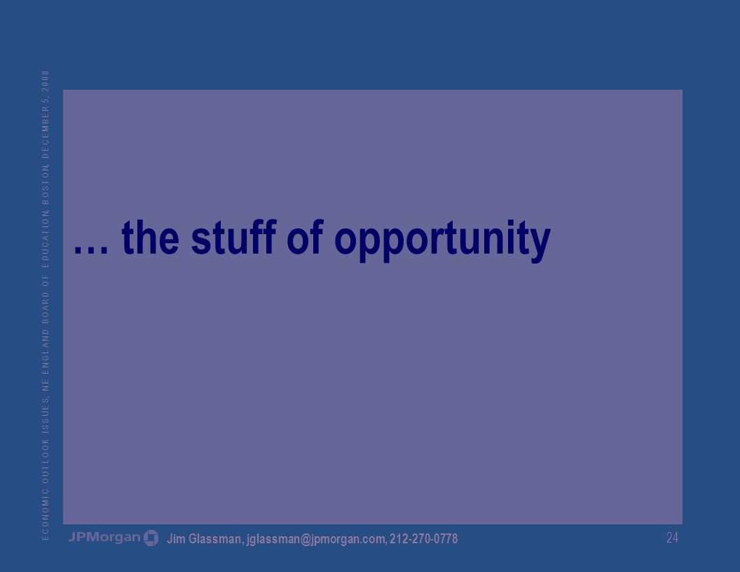 E C O N O M I C O U T L O O K I S S U E S, N E E N G L A N D B O A R D O F E D U C A T I O N, B O S T O N, D E C E M B E R 5, Jim Glassman, … the stuff of opportunity