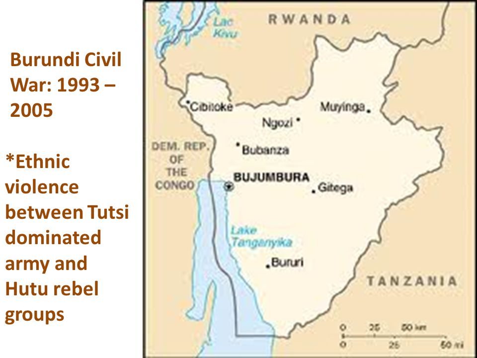 Burundi Civil War: 1993 – 2005 *Ethnic violence between Tutsi dominated army and Hutu rebel groups