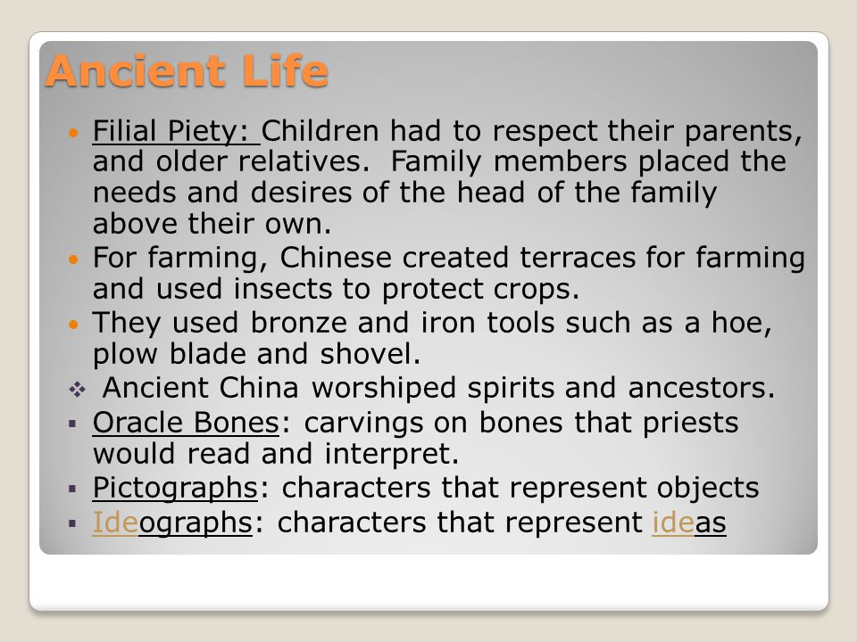 Ancient Life Filial Piety: Children had to respect their parents, and older relatives.