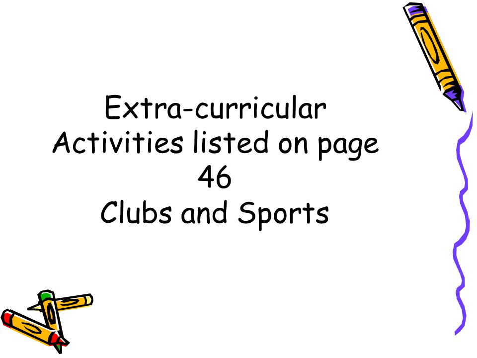 Extra-curricular Activities listed on page 46 Clubs and Sports