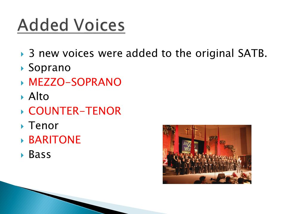  3 new voices were added to the original SATB.