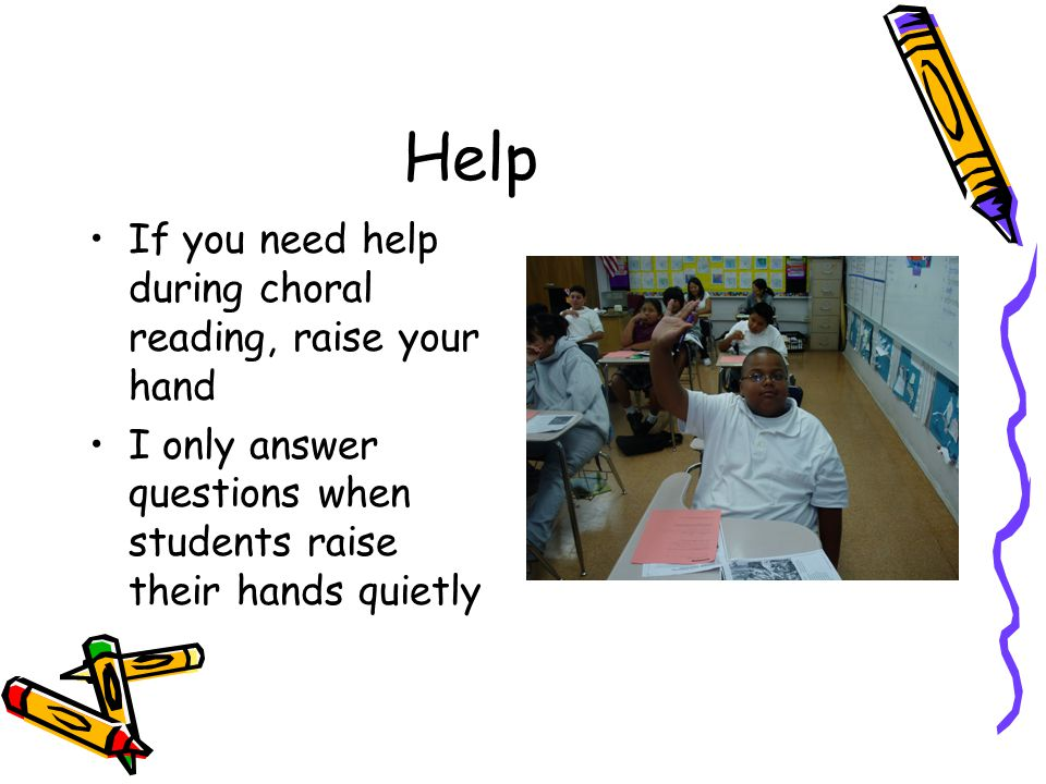 Help If you need help during choral reading, raise your hand I only answer questions when students raise their hands quietly