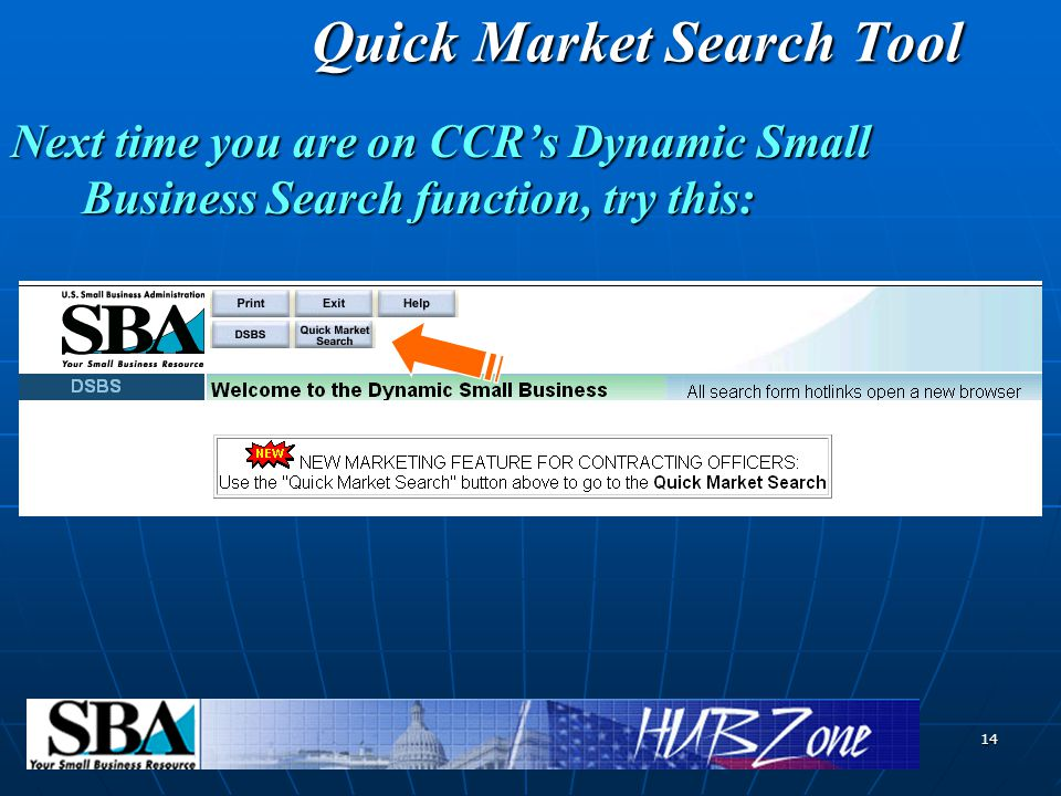 14 Quick Market Search Tool Next time you are on CCR's Dynamic Small Business Search function, try this: