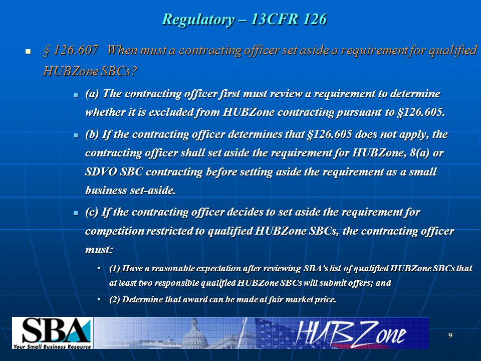 9 Regulatory – 13CFR 126 Regulatory – 13CFR 126 § When must a contracting officer set aside a requirement for qualified HUBZone SBCs.