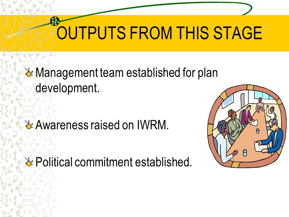 OUTPUTS FROM THIS STAGE Management team established for plan development.