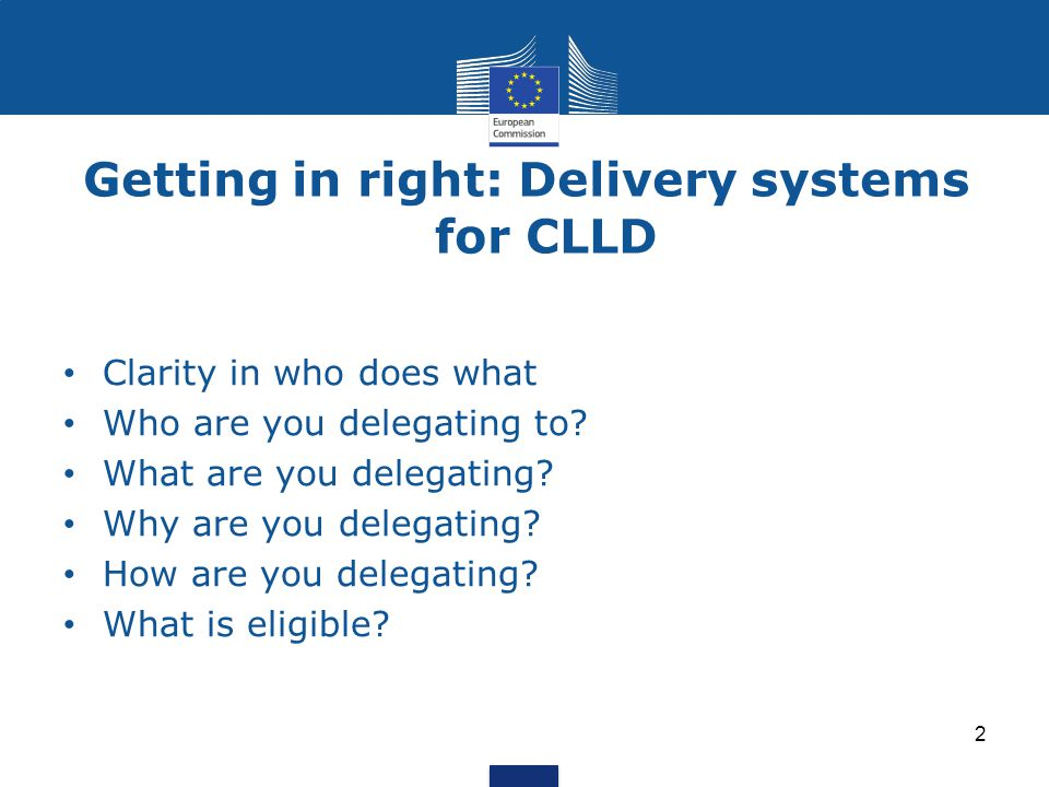 Getting in right: Delivery systems for CLLD 2 Clarity in who does what Who are you delegating to.