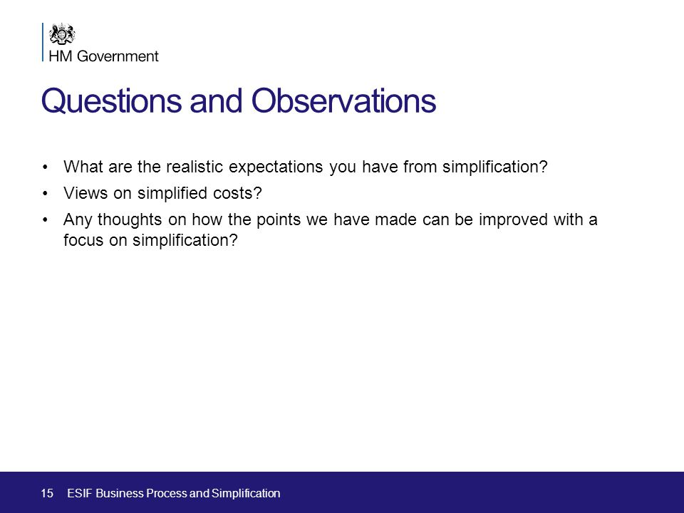 Questions and Observations What are the realistic expectations you have from simplification.
