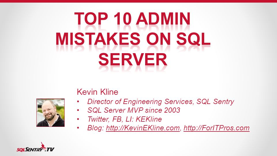 Kevin Kline Director of Engineering Services, SQL Sentry SQL