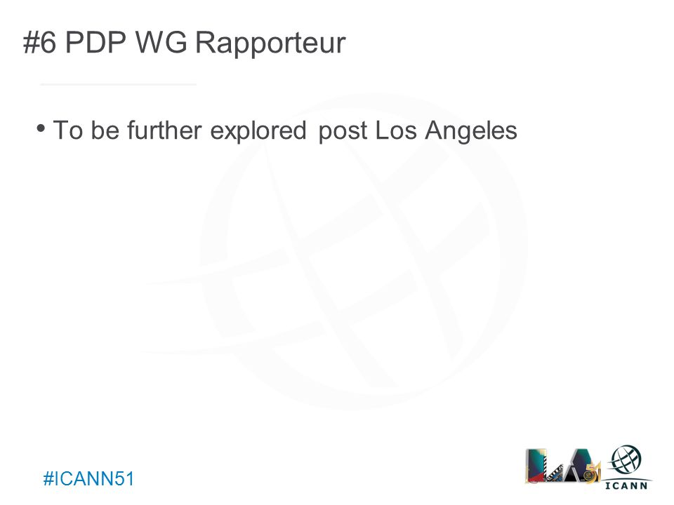 Text #ICANN51 #6 PDP WG Rapporteur To be further explored post Los Angeles