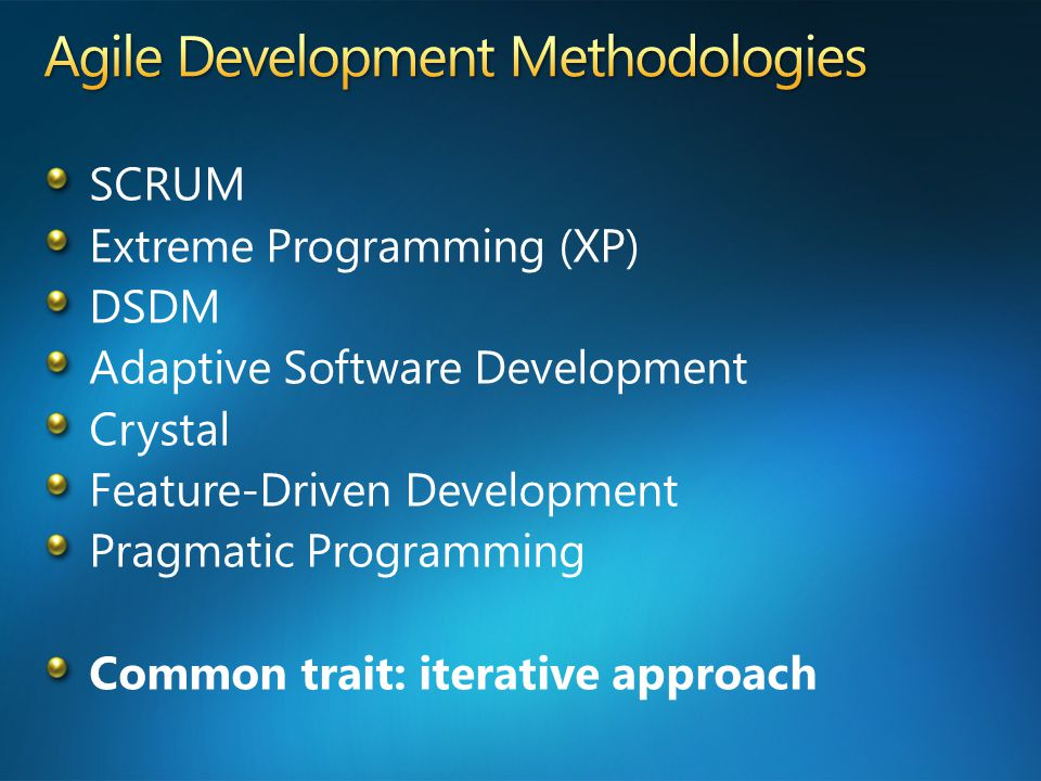 SCRUM Extreme Programming (XP) DSDM Adaptive Software Development Crystal Feature-Driven Development Pragmatic Programming Common trait: iterative approach