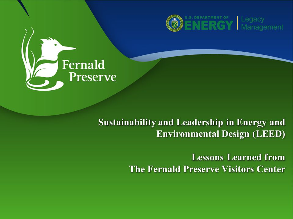Sustainability and Leadership in Energy and Environmental Design (LEED) Lessons Learned from The Fernald Preserve Visitors Center