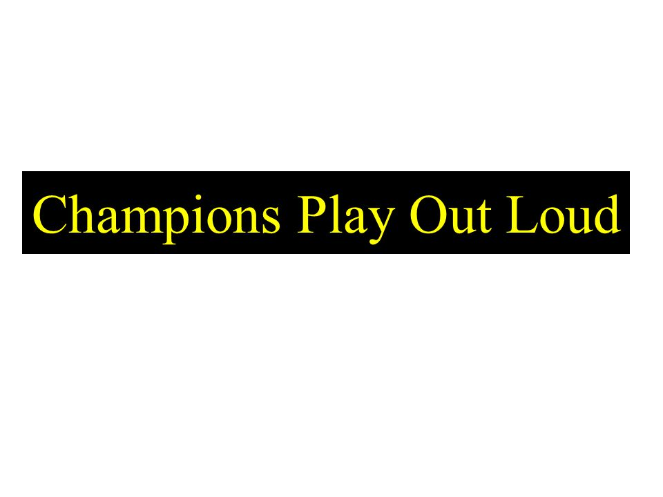 Champions Play Out Loud