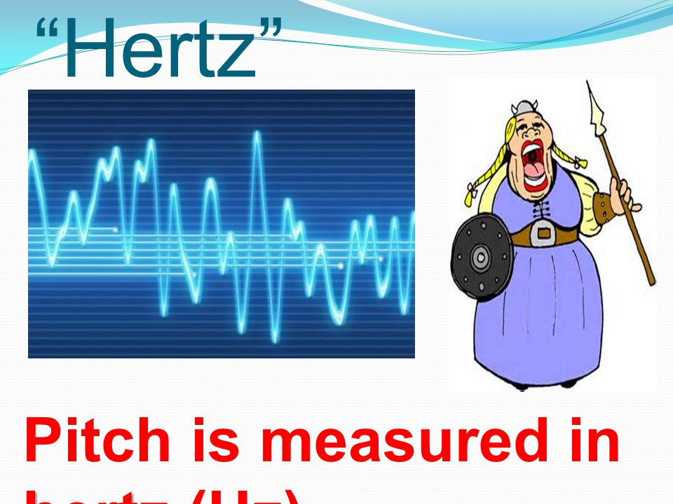 Pitch that Hertz hertz Pitch is measured in hertz (Hz)