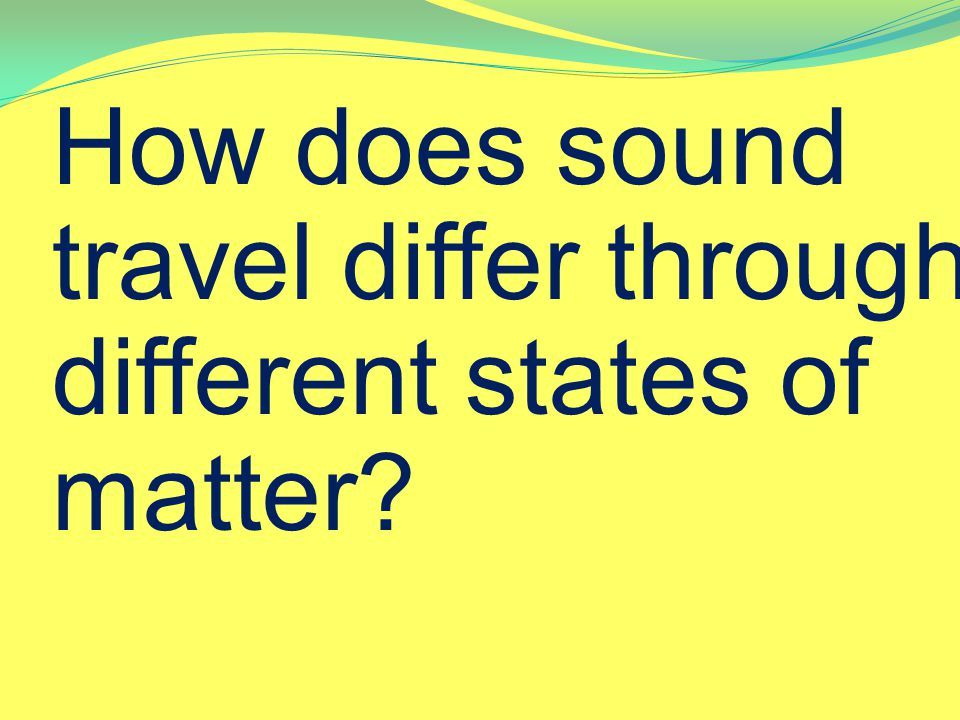 How does sound travel differ through different states of matter
