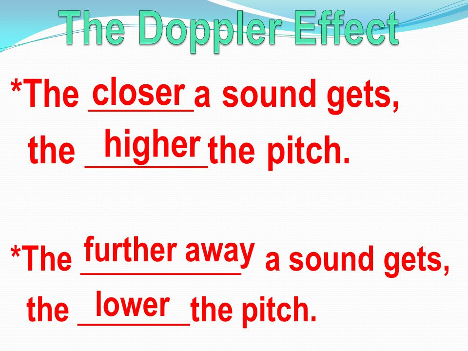 *The ______a sound gets, the _______the pitch. *The __________ a sound gets, the _______the pitch.